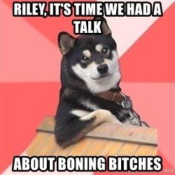 Cool Dog - Riley, it's time we had a talk ABOUT BONING BITCHES