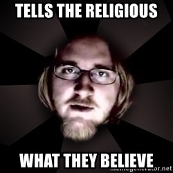 typical atheist - Tells the religious what they believe