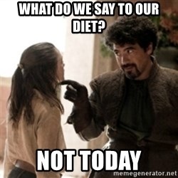 Not today arya - what do we say to our diet? not today
