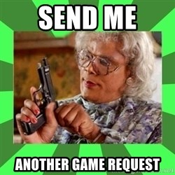 Madea - Send me  Another game Request