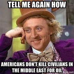 Willy Wonka - tell me again how americans don't kill civilians in the middle east for oil