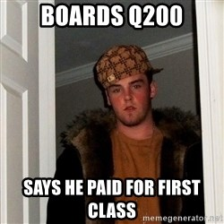 Scumbag Steve - Boards q200 Says he paid for first class