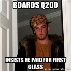 Scumbag Steve - Boards q200 insists he paid for first class