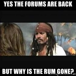 But why is the rum gone - Yes the forums are back But why is the rum gone?