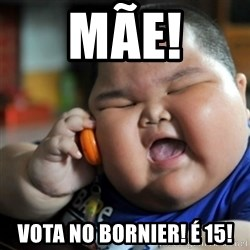 fat chinese kid - MÃE! VOTA NO BORNIER! É 15!
