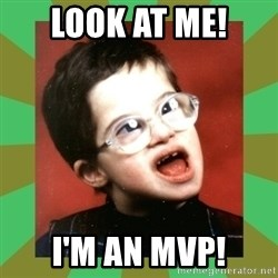 Retarded Kid #1 - Look at ME! I'm an MVP!