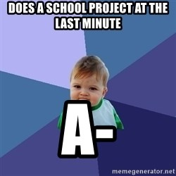 Success Kid - does a school project at the last minute  a-