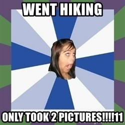 Annoying FB girl - WENT HIKING ONLY TOOK 2 PICTURES!!!!11