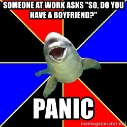 """Polyamorous Porpoise - Someone at work asks """"So, do you have a boyfriend?"""" panic"""