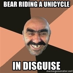 Provincial Man - bear riding a unicycle  in disguise