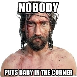 Masturbation Jesus - NOBODY PUTS BABY IN THE CORNER