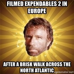 Chuck Norris Advice - filmed expendables 2 in europe after a brisk walk across the north atlantic