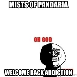 Oh god why - mists of pandaria welcome back addiction