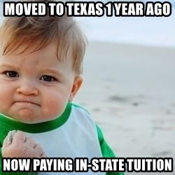 fist pump baby - Moved to texas 1 year ago now paying in-state tuition
