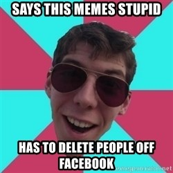Hypocrite Gordon - says this memes stupid has to delete people off facebook