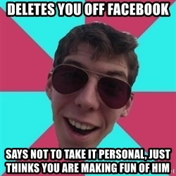 Hypocrite Gordon - deletes you off facebook says not to take it personal, just thinks you are making fun of him