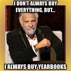 XX beer guy - I don't always buy everything, but... i always buy yearbooks
