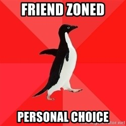 Socially Awesome Penguin - friend zoned personal choice