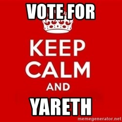 Keep Calm 3 - Vote for Yareth