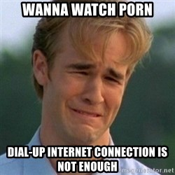 90s Problems - Wanna watch porn dial-up internet connection is not enough