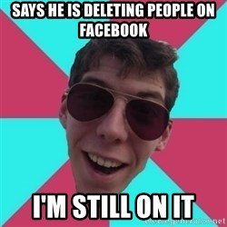 Hypocrite Gordon - SAYS HE IS DELETING PEOPLE ON FACEBOOK I'M STILL ON IT