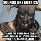 Skyrim Meme Generator - sounds like america saves the world from civil rights,evil,and kills thousands of people