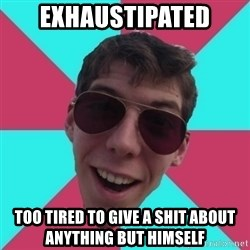 Hypocrite Gordon - exhaustipated too tired to give a shit about anything but himself