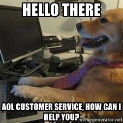 I have no idea what I'm doing - Dog with Tie - hello there aol customer service, how can i help you?