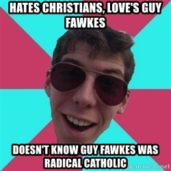 Hypocrite Gordon - Hates christians, love's guy fawkes doesn't know guy fawkes was radical catholic