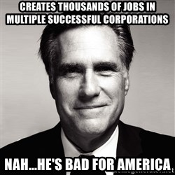RomneyMakes.com - creates thousands of jobs in multiple successful corporations nah...he's bad for America
