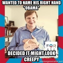 "Jim Messina - Wanted to name his Right hand ""Obama"" Decided it might look creepy"