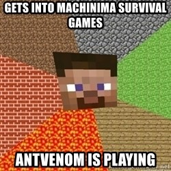 Minecraft Steve - Gets into machinima survival games antvenom is playing