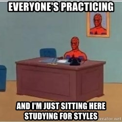 Spiderman Desk - Everyone's Practicing And i'm just sitting here studying for styles