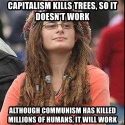 College Liberal - Capitalism kills trees, so it doesn't work ALthough communism has killed millions of humans, it will work