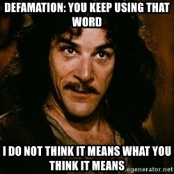 Inigo Montoya - Defamation: you keep using that word i do not think it means what you think it means
