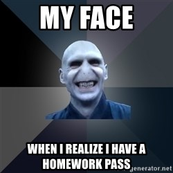 crazy villain - my face when i realize i have a homework pass