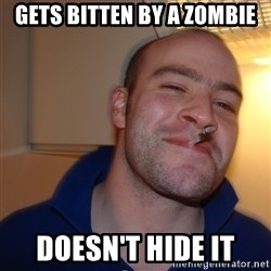 Good Guy Greg - gets bitten by a zombie doesn't hide it