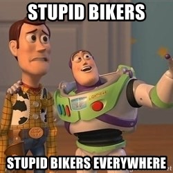 ORIGINAL TOY STORY - STUPID BIKERS STUPID BIKERS EVERYWHERE