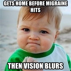 Victory Baby - Gets home before migraine hits Then vision blurs