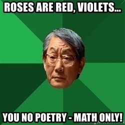 High Expectations Asian Father - ROSES ARE RED, VIOLETS... YOU NO POETRY - MATH ONLY!
