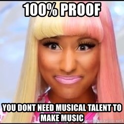 NICKI MINAJ - 100% proof you dont need musical talent to make music