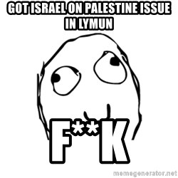 Happy Smile Rage Face - GOT ISRAEL ON PALESTINE ISSUE IN LYMUN F**K