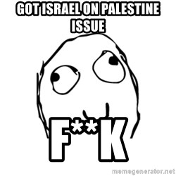 Happy Smile Rage Face - GOT ISRAEL ON PALESTINE ISSUE F**K