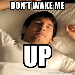 messi sleeping - Don't wake me   UP