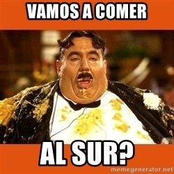 Fat Guy - Vamos a comer Al sur?