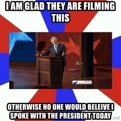 Invisible Obama - I am glad they are filming this otherwise no one would beleive I spoke with the president today