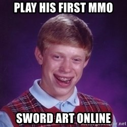 Bad Luck Brian - Play his first MMO Sword art online