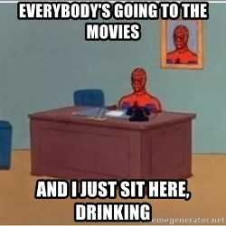 Spiderman Desk - Everybody's going to the movies And i just sit here, drinking