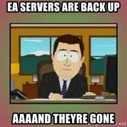 aaaand its gone - EA servers are back up AAAand theyre gone