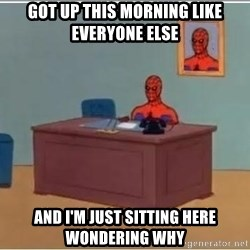 Spiderman Desk - Got up this morning like everyone else and i'm just sitting here wondering why